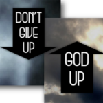 When you want to give up, GOD UP.
